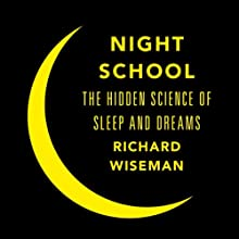 Night School: Wake Up to the Power of Sleep (       UNABRIDGED) by Richard Wiseman Narrated by Peter Noble
