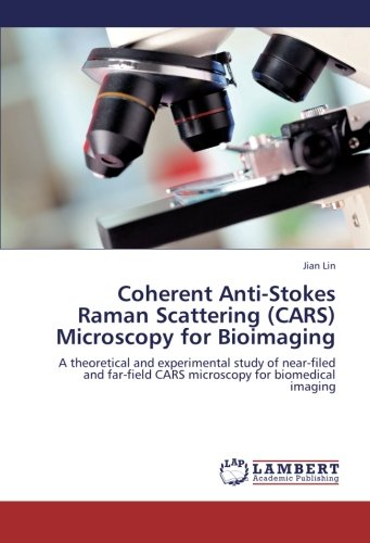Coherent Anti-Stokes Raman Scattering (Cars) Microscopy For Bioimaging: A Theoretical And Experimental Study Of Near-Filed And Far-Field Cars Microscopy For Biomedical Imaging