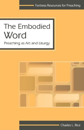 The Embodied Word: Preaching as Art and Liturgy (Fortress Resources for Preaching)
