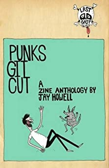 Punks Git Cut: A Zine Anthology By Jay Howell