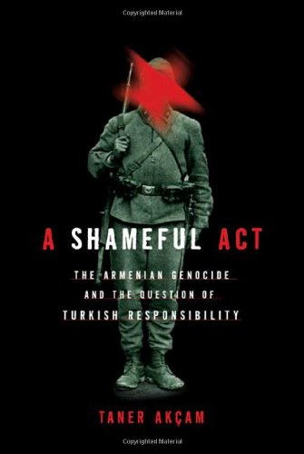A Shameful Act: The Armenian Genocide and the Question of...