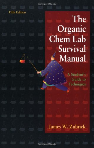 The Organic Chem Lab Survival Manual: A Student Guide To Techniques