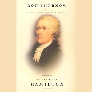 Alexander Hamilton | [Ron Chernow]