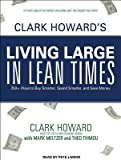 img - for Clark Howard's Living Large in Lean Times: 250+ Ways to Buy Smarter, Spend Smarter, and Save Money   [CLARK HOWARDS LIVING LARGE 8D] [Compact Disc] book / textbook / text book