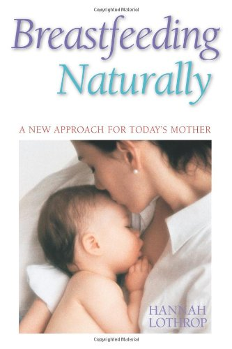 Breastfeeding Naturally: A New Approach For Today&#39;s Mother