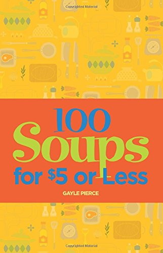 100 Soups for $5 or Less