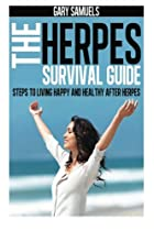 The Herpes Survival Guide: Steps to Living Happy and Healthy after Herpes