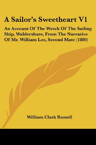 A Sailor's Sweetheart V1: An Account of the Wreck of the Sailing Ship, Waldershare, from the Narrative of Mr. William Lee, Second Mate (1880)