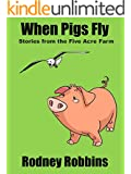 When Pigs Fly (Stories from the Five Acre Farm)