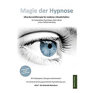 Magie der Hypnose: Effektive Kurzzeit-Psychotherapie in Modulen für Heilpraktiker, Psycho