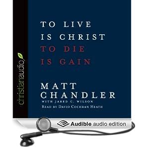 To Live is Christ, To Die is Gain (Unabridged)