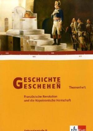 Geschichte und Geschehen Sek. II Themenheft Französische Revolution und Napoleon in Deutschland. Gymnasium (Lernmaterialien)