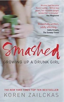 Smashed. Growing Up A Drunk Girl by Koren Zailckas (3-Mar-2005) Hardcover
