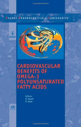 Cardiovascular Benefits Of Omega-3 Polyunsaturated Fatty Acids: Volume 7 Solvay Pharmaceuticals Conferences