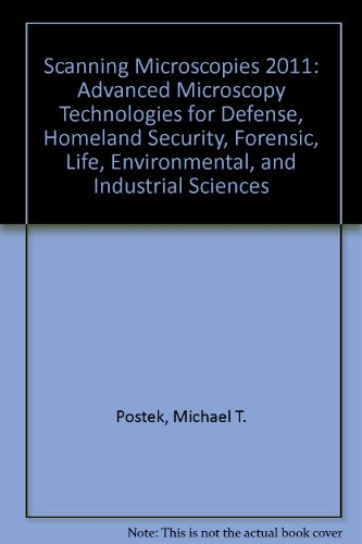 Scanning Microscopies 2011: Advanced Microscopy Technologies For Defense, Homeland Security, Forensic, Life, Environmental, And Industrial Sciences