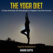 The Yoga Diet: 12 Easy Exercises for Everybody to Support Any Diet Success Audiobook by Anand Gupta Narrated by Mark Armstrong