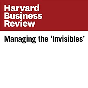 Managing the 'Invisibles' (Harvard Business Review) Periodical