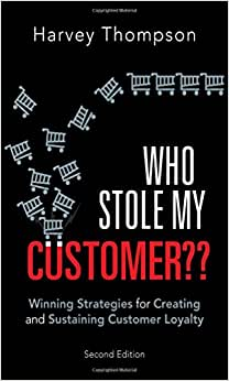 Who Stole My Customer??: Winning Strategies For Creating And Sustaining Customer Loyalty (2nd Edition)