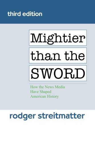 Mightier than the Sword: How the News Media Have Shaped...