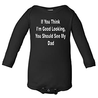 So Relative! Unisex Baby If You Think I'm Good Looking See My Dad Long Sleeve Bodysuit (Black, Newborn)