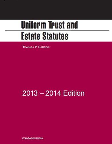 Gallanis' Uniform Trust and Estate Statutes, 2013-2014 (Selected Statutes)