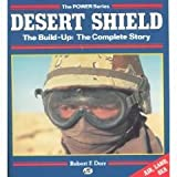 Desert Shield - The Build-Up: The Complete Story (Air, Land & Sea)