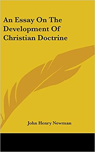 essay on the development of doctrine An essay on the development of christian doctrine an essay on the development of christian doctrine john henry newman full view - 1891 view all » common terms.