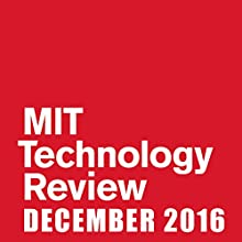 MIT Technology Review, December 2016 Periodical by  Technology Review Narrated by Todd Mundt