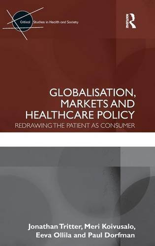globalisation-markets-and-healthcare-policy-redrawing-the-patient-as-consumer-critical-studies-in-he