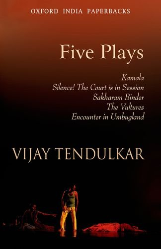 Five Plays: Kamala; Silence! The Court is in Session; Sakharam Binder; The Vultures; Encounter in Umbugland (Oxford Indi