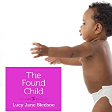 The Found Child: A Tale of Unauthorized Parenthood (       UNABRIDGED) by Lucy Jane Bledsoe Narrated by Ana Byers