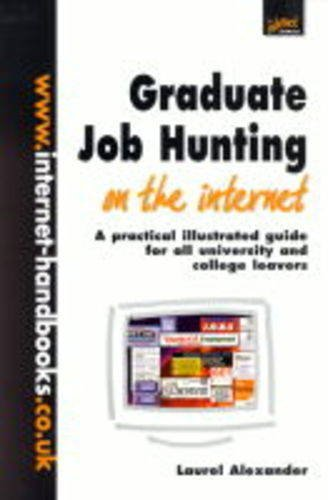 Graduate Job Hunting on the Internet: A Practical Illustrated Guide for All University and College Leavers