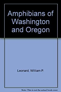 Amphibians of Washington and Oregon: William P. Leonard