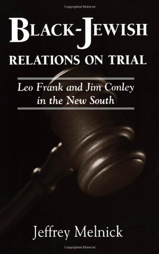 Black-Jewish Relations On Trial: Leo Frank And Jim Conley In The New South