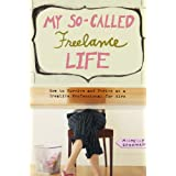 My So-Called Freelance Life: How to Survive and Thrive as a Creative Professional for Hire ~ Michelle Goodman