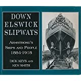 Down Elswick Slipways: Armstrong's Ships and People, 1884-1918