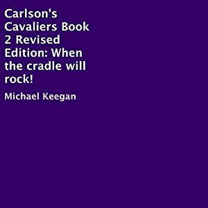 Carlson's Cavaliers Book 2 Revised Edition: When the Cradle Will Rock Audiobook
