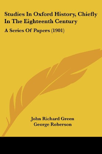 Studies in Oxford History, Chiefly in the Eighteenth Century: A Series of Papers (1901)