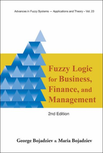 Fuzzy Logic for Business, Finance, and Management (Advances in Fuzzy Systems U Applications and Theory) (Advances in Fuzzy Systems - Applications and Theory)
