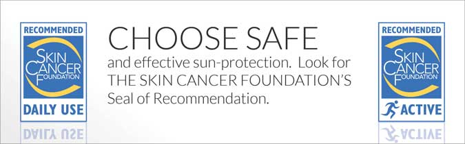 Choose Safe and Effective Sun Protection. Look for the Skin Cancer Foundations Seal of Recommendation
