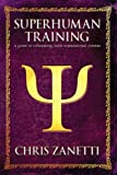 Superhuman Training: A Guide to Unleashing Your Supernatural Powers