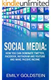 Social Media: How you can dominate Twitter, Facebook, Instagram and Youtube and make passive income