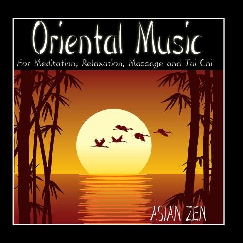 Asian Zen: Oriental Music For Meditation, Relaxation, Massage and Tai Chi