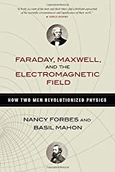 Faraday, Maxwell, and the Electromagnetic Field: How Two Men Revolutionized Physics