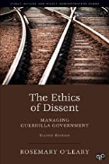 The Ethics of Dissent: Managing Guerrilla Government (Kettl Series)