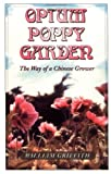 Opium Poppy Garden The Way of a Chinese Grower (0914171674) by William Griffith