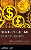 Venture Capital Due Diligence: A Guide to Making Smart Investment Choices and Increasing Your Portfolio Returns (Wiley Finance) (0471126500) by Justin J. Camp