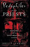 Pedophiles and Priests: Anatomy of a Contemporary Crisis by Jenkins, Philip (2001) Paperback