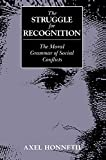 The Struggle for Recognition: Moral Grammar of Social Conflicts (0745618383) by Honneth, Axel