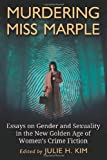 Murdering Miss Marple: Essays on Gender and Sexuality in the New Golden Age of Women's Crime Fiction